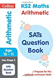 KS2 Maths Arithmetic SATs Question Book (Collins KS2 SATs Revision and Practice): 2018 tests (Collins KS2 Revision and Practice)