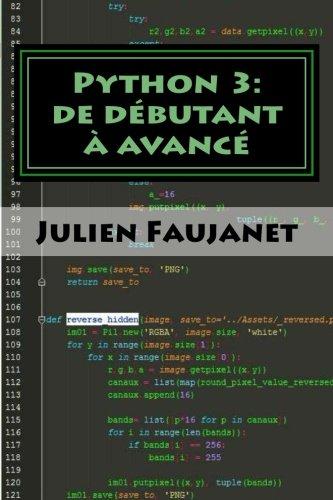 Python 3: de dbutant  avanc: 3 livres en 1: Bien commencer avec Python 3 / Python 3 niveau intermdiaire / Python 3 niveau avanc