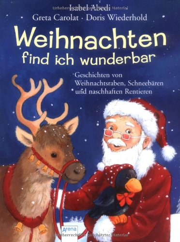 Weihnachten find ich wunderbar: Geschichten von Weihnachtsraben, Schneebären und naschhaften Rentieren