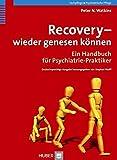 Recovery - wieder genesen können. Ein Handbuch für Psychiatrie-Praktiker