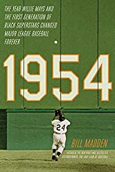 1954: The Year Willie Mays and the First Generation of Black Superstars Changed Major League Baseball Forever by Bill Madden (2015-03-10)