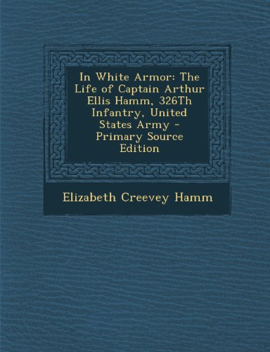 in-white-armor-the-life-of-captain-arthur-ellis-hamm-326th-infantry-united-states-army