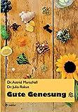 Gute Genesung: Tipps zum Gesundwerden & Gesundbleiben - Astrid Marschall