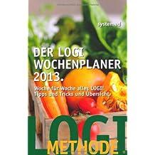Der LOGI-Wochenplaner 2013: Woche für Woche alles LOGI! Tipps und Tricks und Übersicht.