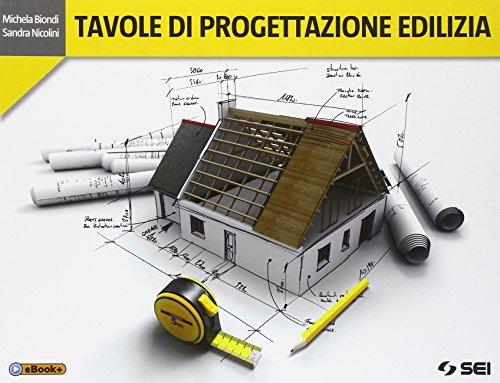 Tavole di progettazione edilizia. Per gli Ist. tecnici. Con e-book. Con espansione online