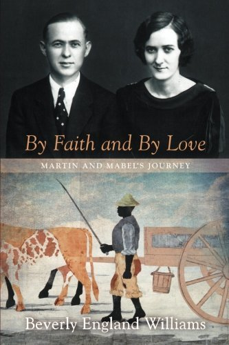 By Faith and By Love: Martin and Mabel's Journey by Williams, Beverly England (2014) Paperback