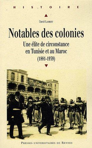Notables des colonies : Une élite de circonstance en Tunisie et au Maroc (1881-1939)