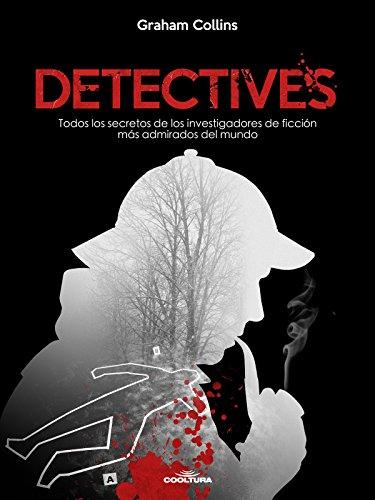 Detectives: Todos los secretos de los investigadores de ficción más admirados del mundo por Graham Collins