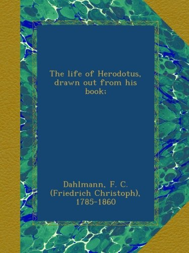 The life of Herodotus, drawn out from his book;
