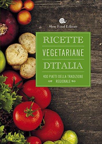 Ricette vegetariane d'Italia (Ricettari Slow Food)
