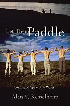 Let Them Paddle: Coming of Age on the Water par [Kesselheim, Alan S.]