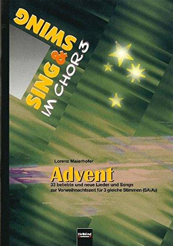 Advent: 33 beliebte und neue Lieder und Songs zur Vorweihnachtszeit für drei gleiche Stimmen (SA1A2) (Sing & Swing im Chor)
