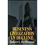 Business Civilization in Decline by Robert L Heilbroner (1976-03-01)