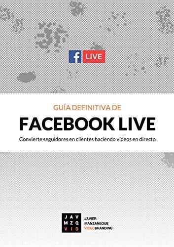 Guía definitiva de Facebook Live: Cómo convertir seguidores en clientes