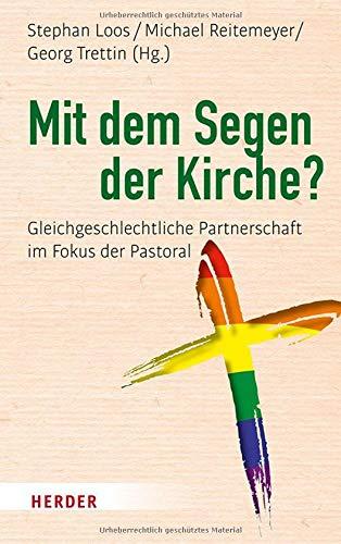 Mit dem Segen der Kirche?: Gleichgeschlechtliche Partnerschaft im Fokus der Pastoral