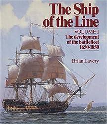 The Ship of the Line - Volume 1 - The Development of the Battlefleet - 1650 - 1850