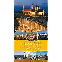 Erlebnis Stadt: In Augsburg und im Allgäu,an der Donau und im Ries