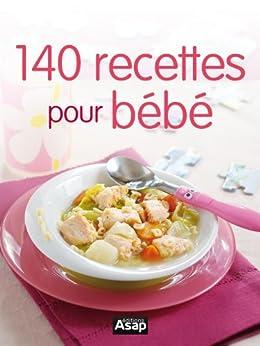 140 recettes pour bébé par [Editions ASAP]