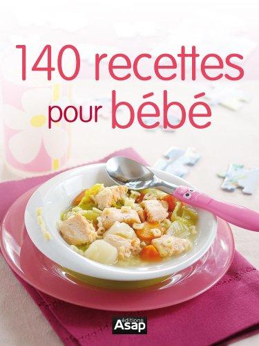 140 recettes pour bébé par Editions ASAP