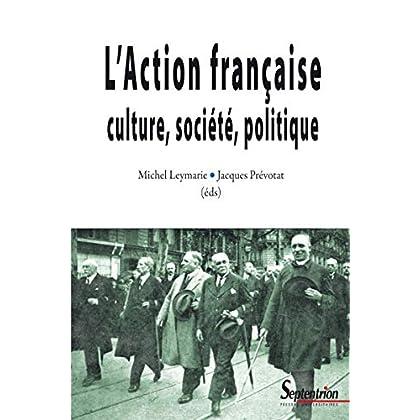 L'Action française: culture, société, politique (Histoire et civilisations)