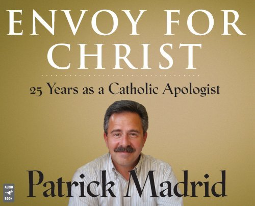 Envoy for Christ: 25 Years as a Catholic Apologist by Patrick Madrid (2013-01-10)