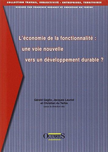 L'économie de la fonctionnalité : une voie nouvelle vers un développement durable ? par Gérald Gaglio, Jacques Lauriol, Christian Du Tertre