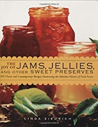 The Joy of Jams, Jellies, and Other Sweet Preserves: 200 Classic and Contemporary Recipes Showcasing the Fabulous Flavors of Fresh Fruits by Linda Ziedrich (2009-04-15)
