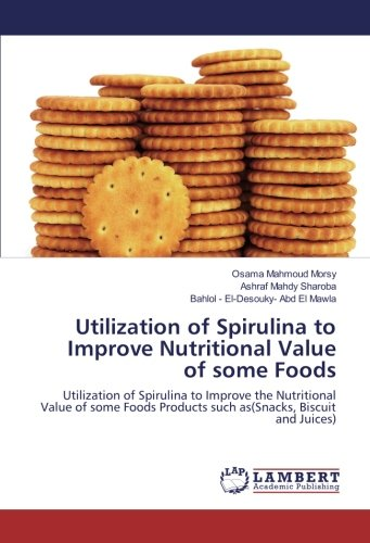 Price comparison product image Utilization of Spirulina to Improve Nutritional Value of some Foods: Utilization of Spirulina to Improve the Nutritional Value of some Foods Products such as(Snacks,  Biscuit and Juices)