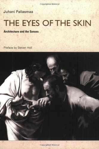 The Eyes of the Skin: Architecture and the Senses por Juhani Pallasmaa