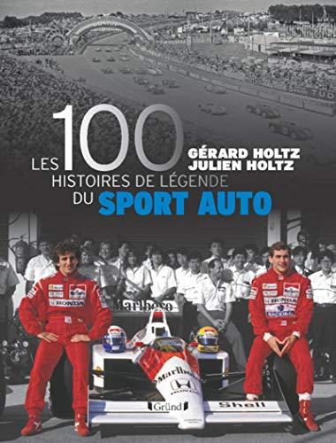 100 histoires de légende du sport auto par Julien HOLTZ, Gérard HOLTZ