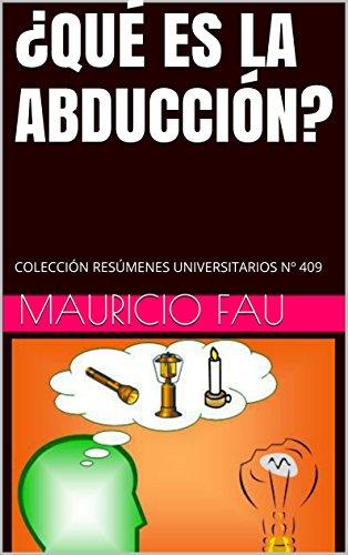 ¿QUÉ ES LA ABDUCCIÓN?: COLECCIÓN RESÚMENES UNIVERSITARIOS Nº 409