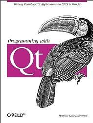 Programming with QT: Writing Portable GUI Applicat: Writing Portable GUI applications on UNIX and Win32 1st edition by Dalheimer, Matthias Kalle (1999) Taschenbuch
