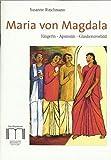 Maria von Magdala: Jüngerin, Apostolin, Glaubensvorbild - Susanne Ruschmann