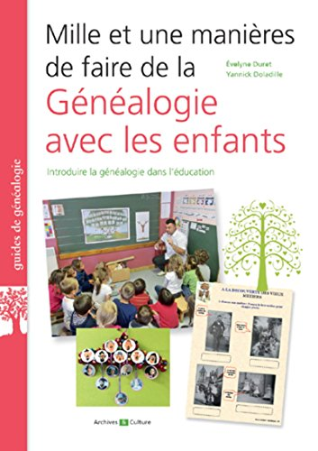 Mille et une manières de faire de la généalogie avec les enfants: Introduire la généalogie dans l'éducation par Yannick Doladille, Evelyne Duret