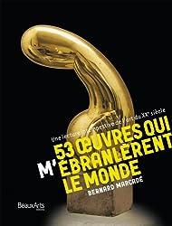 53 oeuvres qui (m')ébranlèrent le monde : Une lecture intempestive de l'art du XXe siècle