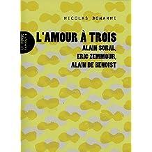 L'amour à trois : Alain Soral, Eric Zemmour, Alain de Benoist