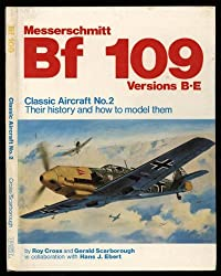 Classic Aircraft, Their History and How to Model Them: Messerschmitt Bf 109 Versions B-E No. 2