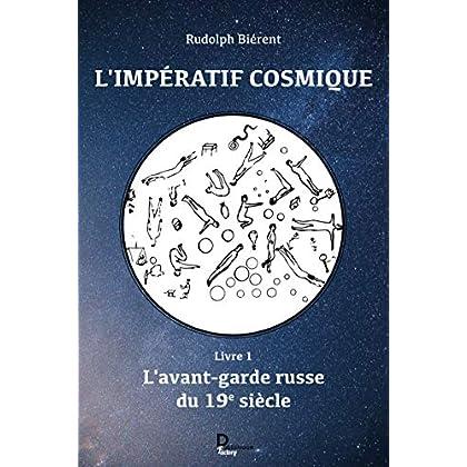 L'impératif cosmique - tome 1: L'avant-garde russe du 19e siècle