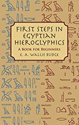 First Steps in Egyptian Hieroglyphics: A Book for Beginners by E. A. Wallis Budge (2004-01-13)