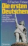 Die ersten Deutschen. Der Bericht über das rätselhafte Volk der Germanen - Siegfried Fischer-Fabian