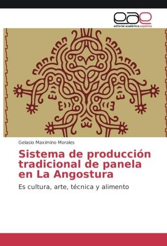 Sistema de producción tradicional de panela en La Angostura: Es cultura, arte, técnica y alimento
