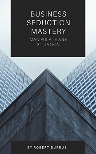 Business Seduction Mastery: Manipulate Any Situation (English Edition)
