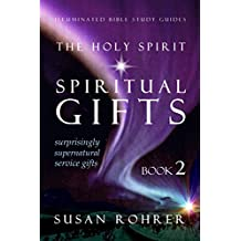 The Holy Spirit - Spiritual Gifts: Book 2: Surprisingly Supernatural Service Gifts (Illuminated Bible Study Guides)