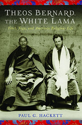 Theos Bernard, the White Lama: Tibet, Yoga, and American ...