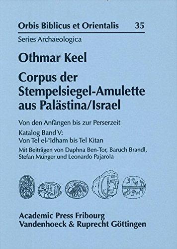 Corpus der Stempelsiegel-Amulette aus Palästina/Israel: Von den Anfängen bis zur Perserzeit Katalog Band V: Von Tel el- Idham bis Tel Kitan (Orbis ... et Orientalis, Series Archaeologica, Band 35)