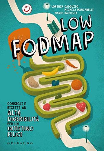 Low Fodmap. Consigli e ricette ad alta digeribilità che fanno bene all'intestino (Sapori e fantasia)