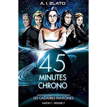 Les cadavres fantômes: Saison 1 - Episode 2 : Une brigade d'enquêteurs hors catégorie dans un univers SF (45 Minutes Chrono - Une série aventure et space opéra de science fiction française)