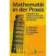 Mathematik in der Praxis: Fallstudien aus Industrie, Wirtschaft, Naturwissenschaften und Medizin
