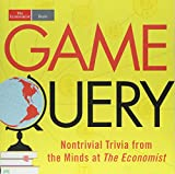 Game Query: Nontrivial Trivia from the Minds at the Economist