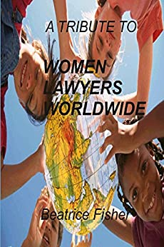 A Tribute to Women Lawyers Worldwide by [Fisher, Beatrice]